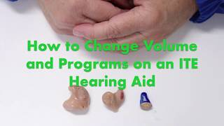 How to Change Volume and Programs on an ITE Hearing Aid