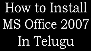 How to install MS Office 2007 Software in telugu