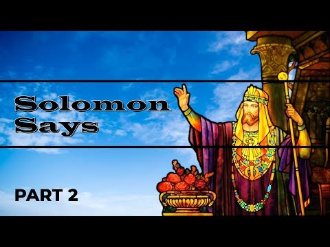 Solomon Says –  Part 2 – Pastor Raymond Woodward