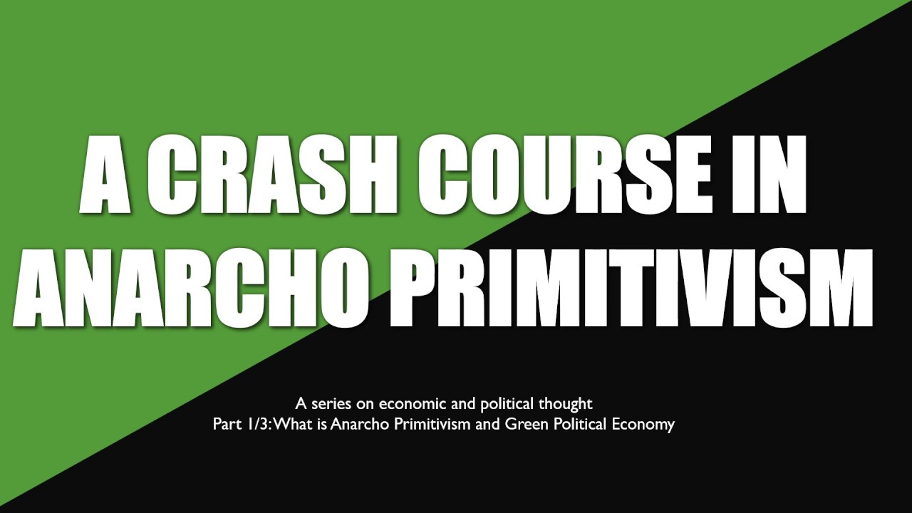 Crash Course in Anarcho-Primitivism 1/3: An Introduction - YouTube