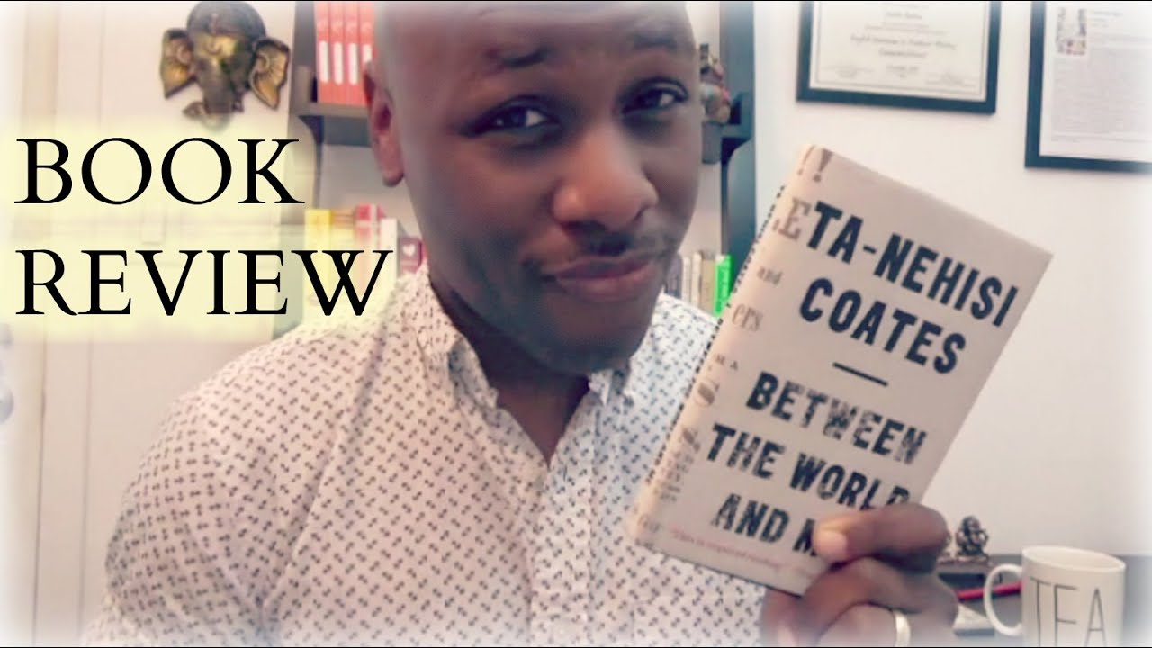 Between The World and Me by Ta-Nehisi Coates | Book Review