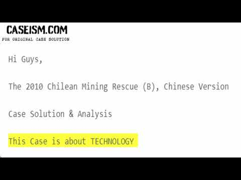 The 2010 Chilean Mining Rescue (B), Chinese Version Case Solution & Analysis Caseism.com
