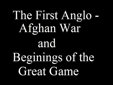 "The First Anglo Afghan War "" The Beginnings of the Great Game"""