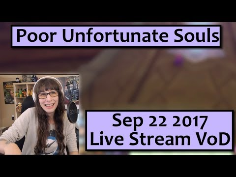 Poor Unfortunate Souls and Chat- September 22 Live Stream VoD