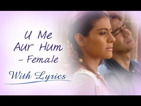 U Me Aur Hum (Title Song With Lyrics) | Female Version | Ajay Devgn & Kajol