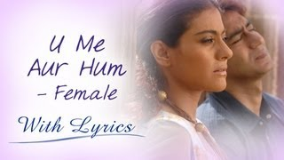U Me Aur Hum (Title Song With Lyrics) | Female Version | Ajay Devgn & Kajol