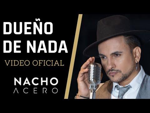 Nacho Acero - Dueño de Nada (Video Oficial)