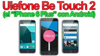 Ulefone Be Touch 2 : un iPhone 6 plus con Android. Review en Español