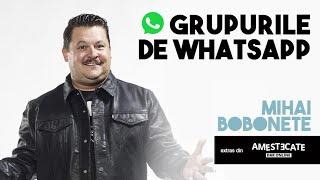 Mihai Bobonete - Grupurile de whatsapp