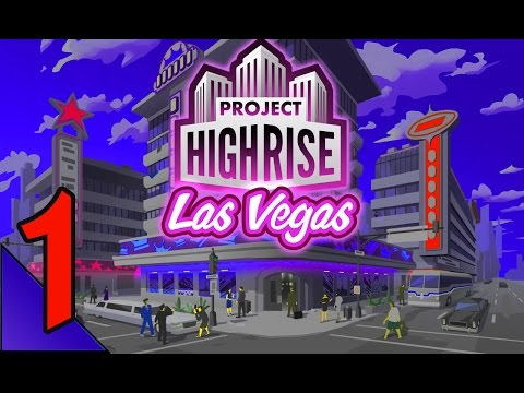 Project Highrise Las Vegas 1:  Mega Resort Humble Beginnings.  Let's Play PHLV Gameplay