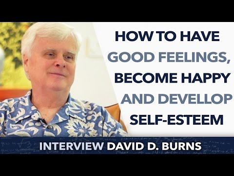 How to have good feelings, become happy and devellop self-esteem ? - David D. Burns PHD