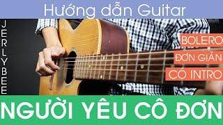 [Bolero] Hướng dẫn Guitar Người yêu cô đơn | Đơn Giản | JERLYBEE GUITAR
