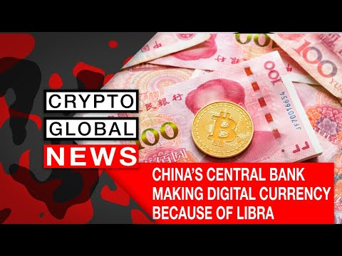 CHINA'S CENTRAL BANK MAKING DIGITAL CURRENCY BECAUSE OF LIBRA