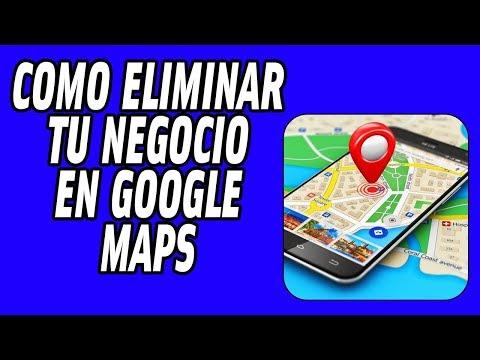 Como Eliminar o Dar de Baja Mi Negocio de Google Maps 2018