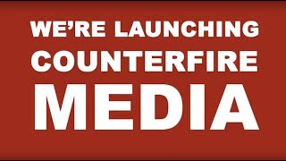 It's time to fight back - help launch Counterfire Media