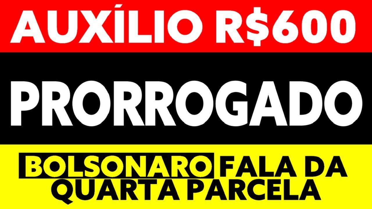 600 AUXÍLIO EMERGENCIAL PRORROGAÇÃO BOLSONARO FALA DA QUARTA PARCELA