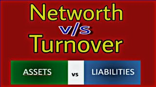 what is  networth! what is turnover ! assets ! liabilities !  business growth ! networth Vs turnover