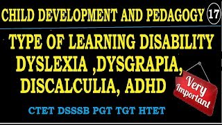 Child Development and pedagogy - Type of learning disabilities dyslexia ,dysgraphia ,adha