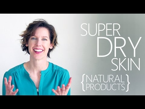 Best Natural Skin Care For Super Dry Skin
