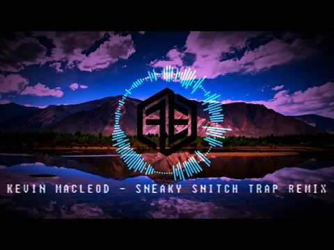 KEVIN MACLEOD | SNEAKY SNITCH TRAP REMIX!!!!!