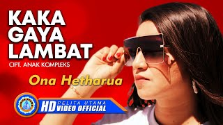 Download Ona Hetharua - Kaka Gaya Lambat ( Official Music Video )
