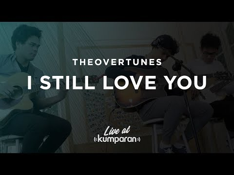 TheOvertunes - I Still Love You | Live At Kumparan