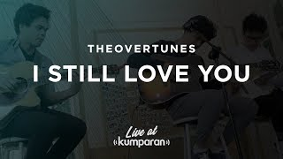 Download TheOvertunes - I Still Love You | Live at kumparan
