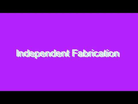 How to Pronounce Independent Fabrication