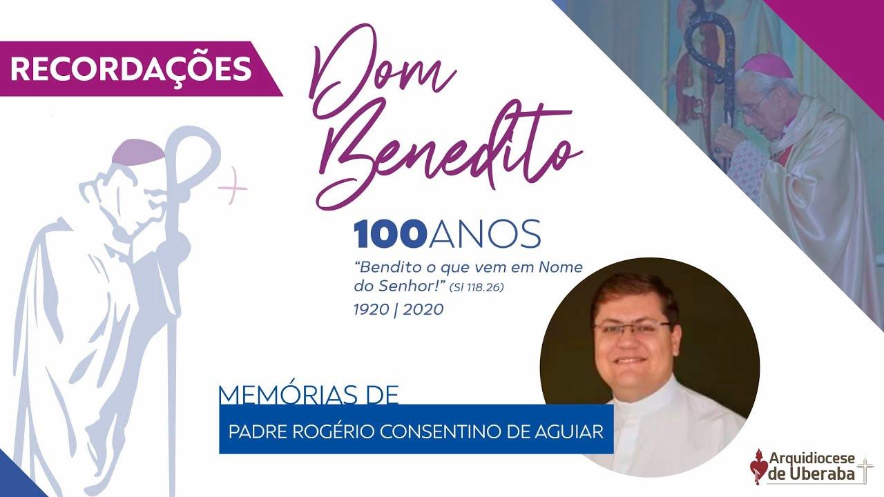Recordações | Centenário Dom Benedito | Padre Rogério Consentino de Aguiar
