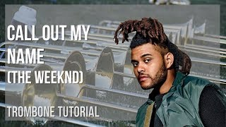 How to play Call Out My Name by The Weeknd on Trombone (Tutorial)