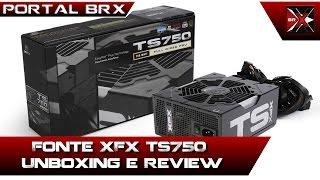 fonte xfx ts750 unboxing e review portal brx