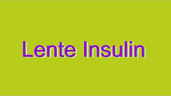 How to Pronounce Lente Insulin