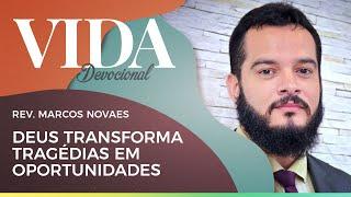 Deus Transforma Tragédias em Oportunidades | Vida Devocional |  IPPTV | Rev. Marcos Novaes