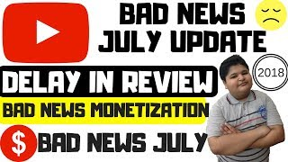 Bad News ! Youtube July 2018 updates | youtube monetization delayed again | how to monetize