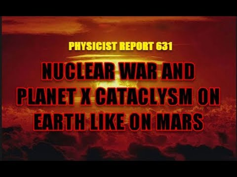 Physicist Report 631:  Nuclear war and Planet X cataclysm on