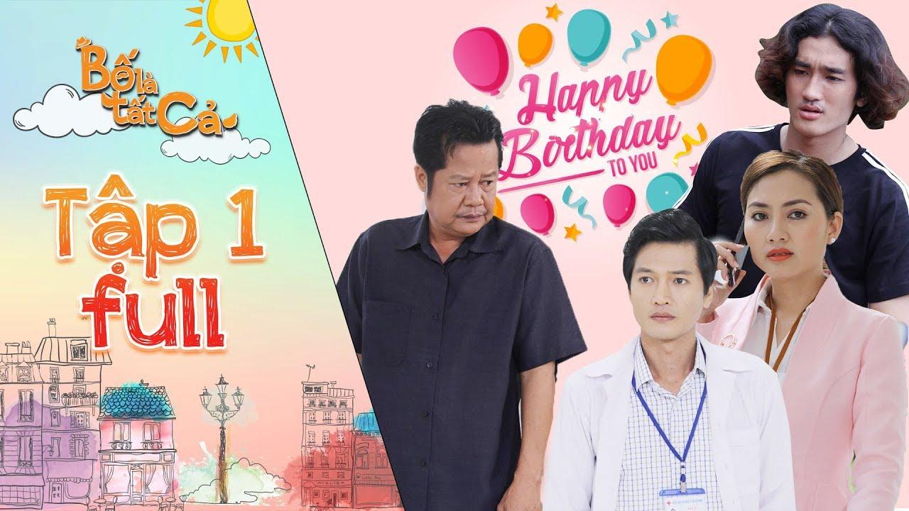 Bố là tất cả   Tập 1 full: Ngọc Lan, Quang Tuấn hối hận vì để NSƯT Thanh Nam đón sinh nhật buồn