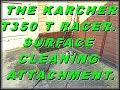 THE KARCHER T350 T RACER. SURFACE CLEANING ATTACHMENT.