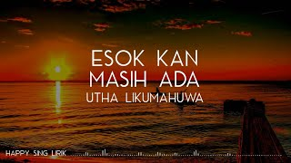 Utha Likumahuwa - Esok Kan Masih Ada (Lirik)