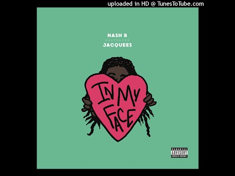 Nash B - In My Face (Feat. Jacquees)