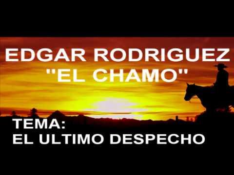 EDGAR RODRIGUEZ EL CHAMO EL ULTIMO DESPECHO