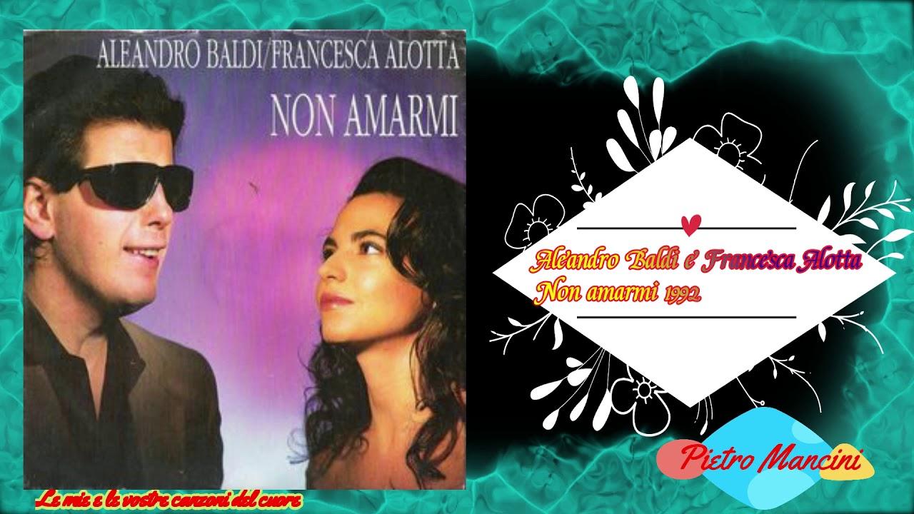 Aleandro Baldi e Francesca Alotta - Non amarmi 1992 - YouTube