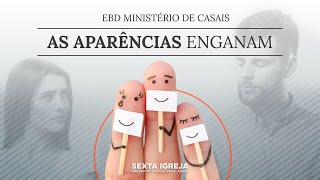EBD Ministério de Casais - As aparências enganam