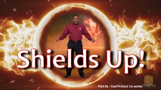Shields Up! [Part 5 - God Protect Us series]