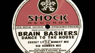 Brain Bashers - Dance To The House (Big Hammer Mix)