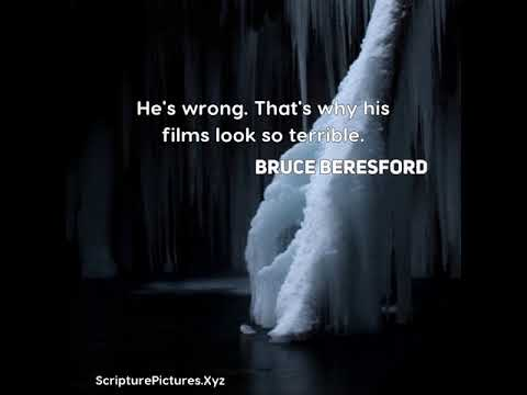 Bruce Beresford: He's wrong. That's why his films look so terrible....