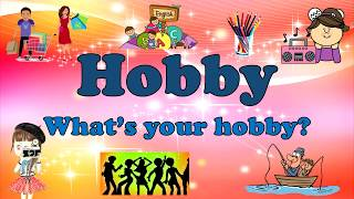Hobby.  What's your hobby? Хобби. Какое у тебя хобби?