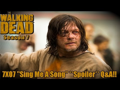 "The Walking Dead Season 7: 7X07 ""SING ME A SONG"" **SPOILERS** Q&A!!!"