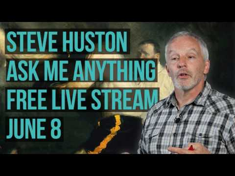 Steve Huston: Ask Me Anything Live Stream - June 8, 2017
