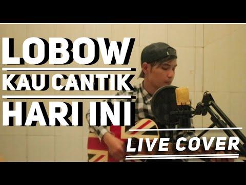 LOBOW - Kau Cantik Hari Ini - Live Cover