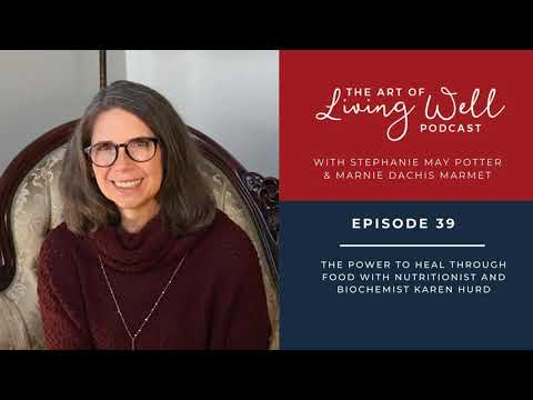 E39: The Power To Heal Through Food With Nutritionist And Biochemist Karen Hurd